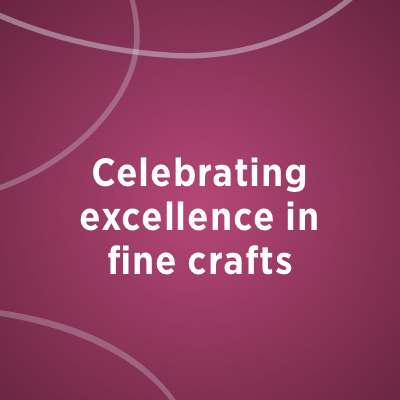 Celebrating excellence in fine crafts