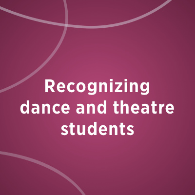Recognizing dance and theatre students